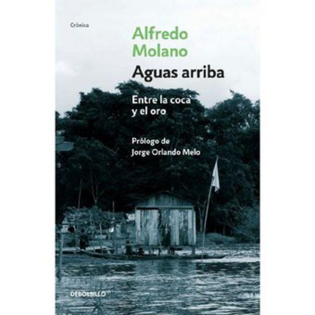 Oferta de Aguas Arriba: Entre La Coca Y El Oro - Alfredo Molano por $36000